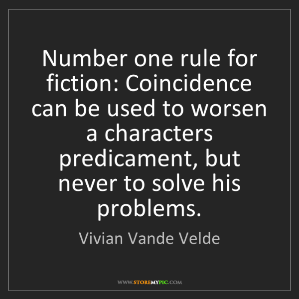 Vivian Vande Velde: Number one rule for fiction: Coincidence can be used...