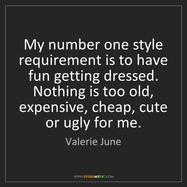 Valerie June: My number one style requirement is to have fun getting...