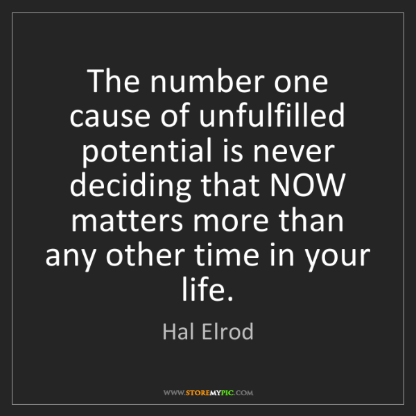 Hal Elrod: The number one cause of unfulfilled potential is never...