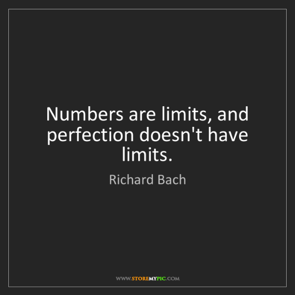 Richard Bach: Numbers are limits, and perfection doesn't have limits.