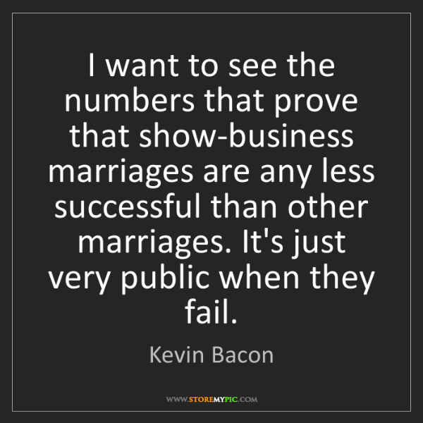 Kevin Bacon: I want to see the numbers that prove that show-business...