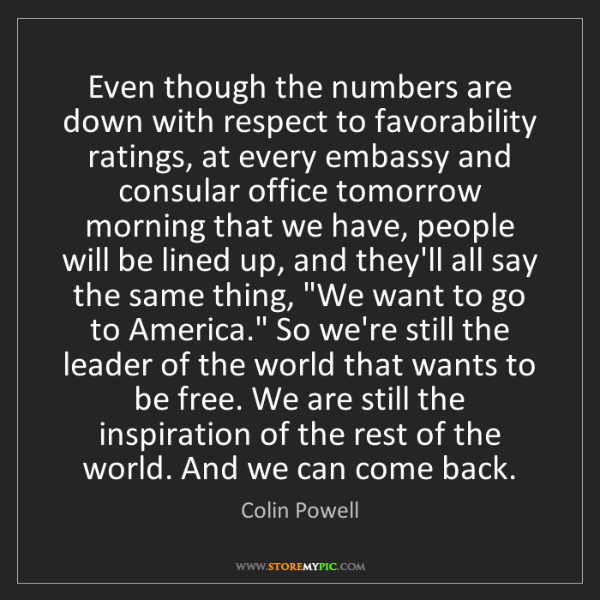 Colin Powell: Even though the numbers are down with respect to favorability...
