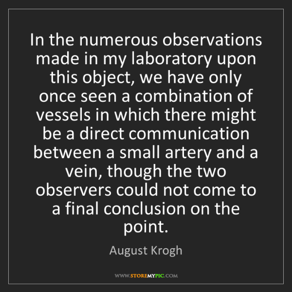 August Krogh: In the numerous observations made in my laboratory upon...