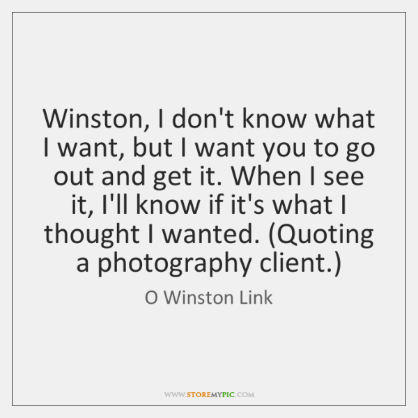 Winston, I don't know what I want, but I want you to ...