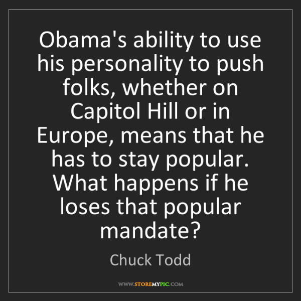 Chuck Todd: Obama's ability to use his personality to push folks,...