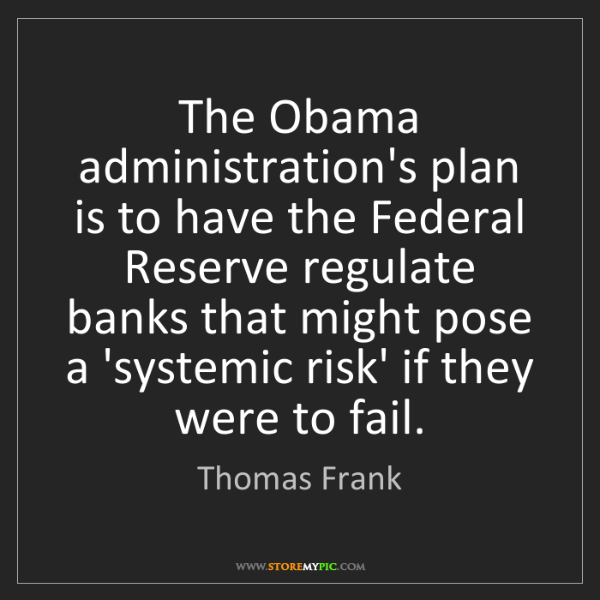 Thomas Frank: The Obama administration's plan is to have the Federal...