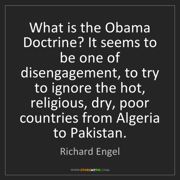 Richard Engel: What is the Obama Doctrine? It seems to be one of disengagement,...