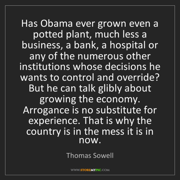 Thomas Sowell: Has Obama ever grown even a potted plant, much less a...