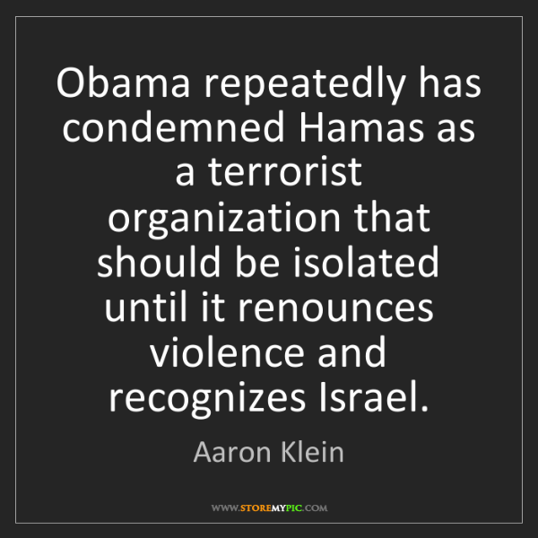 Aaron Klein: Obama repeatedly has condemned Hamas as a terrorist organization...