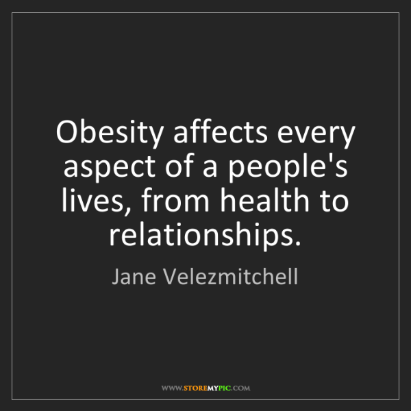 Jane Velezmitchell: Obesity affects every aspect of a people's lives, from...