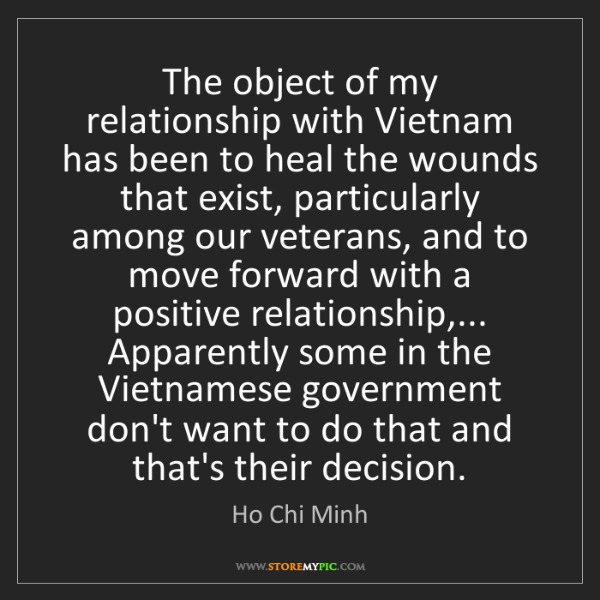 Ho Chi Minh: The object of my relationship with Vietnam has been to...