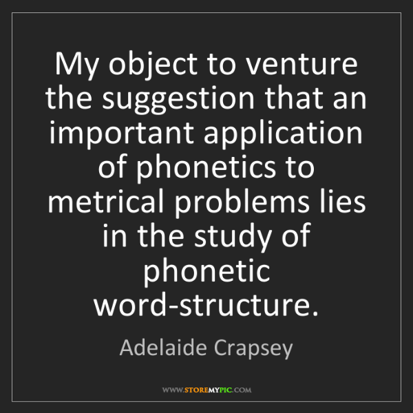 Adelaide Crapsey: My object to venture the suggestion that an important...