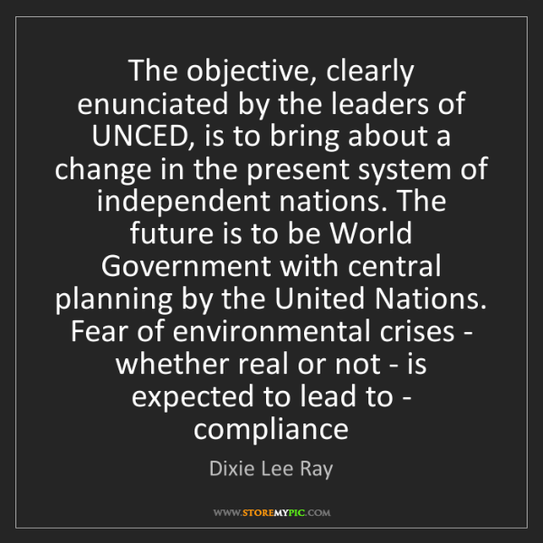 Dixie Lee Ray: The objective, clearly enunciated by the leaders of UNCED,...