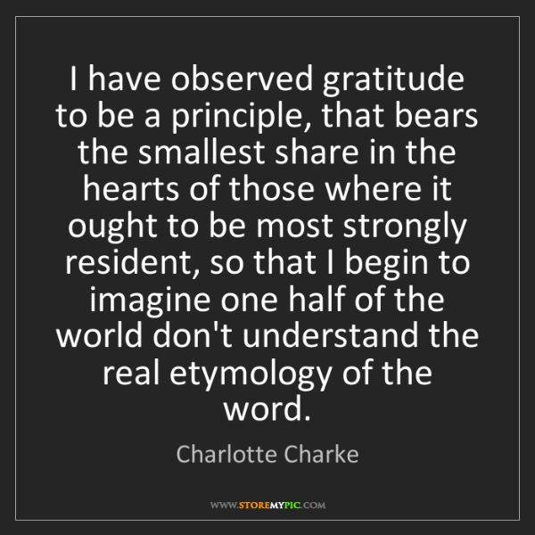 Charlotte Charke: I have observed gratitude to be a principle, that bears...