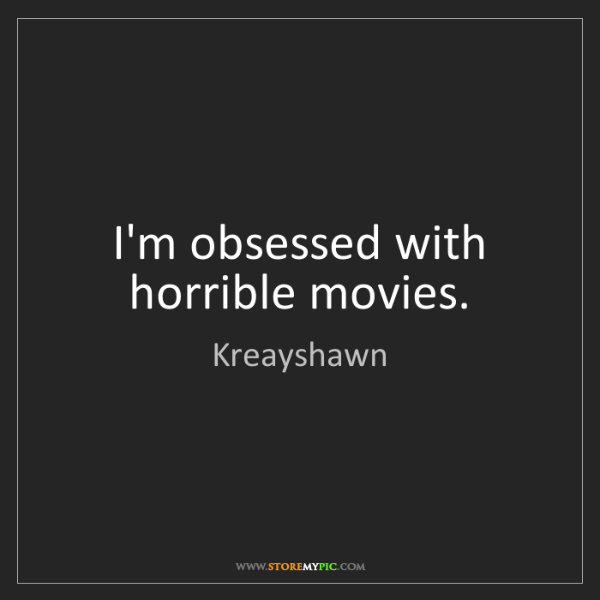 Kreayshawn: I'm obsessed with horrible movies.