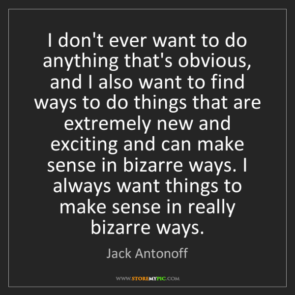 Jack Antonoff: I don't ever want to do anything that's obvious, and...