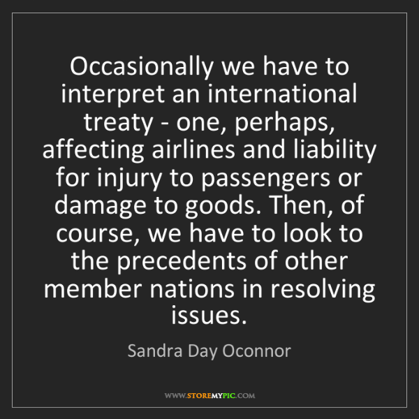 Sandra Day Oconnor: Occasionally we have to interpret an international treaty...