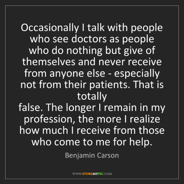 Benjamin Carson: Occasionally I talk with people who see doctors as people...
