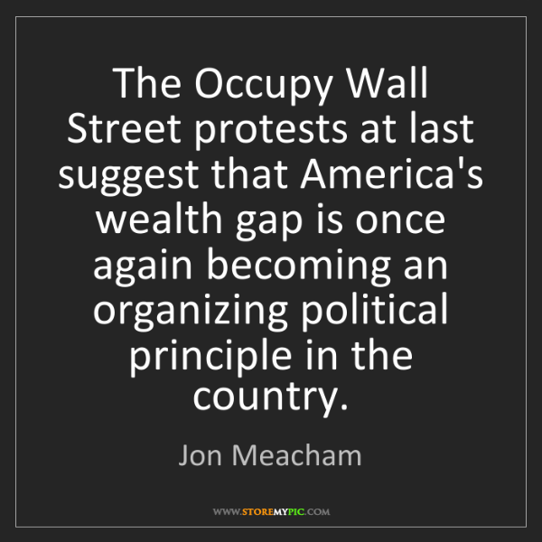 Jon Meacham: The Occupy Wall Street protests at last suggest that...