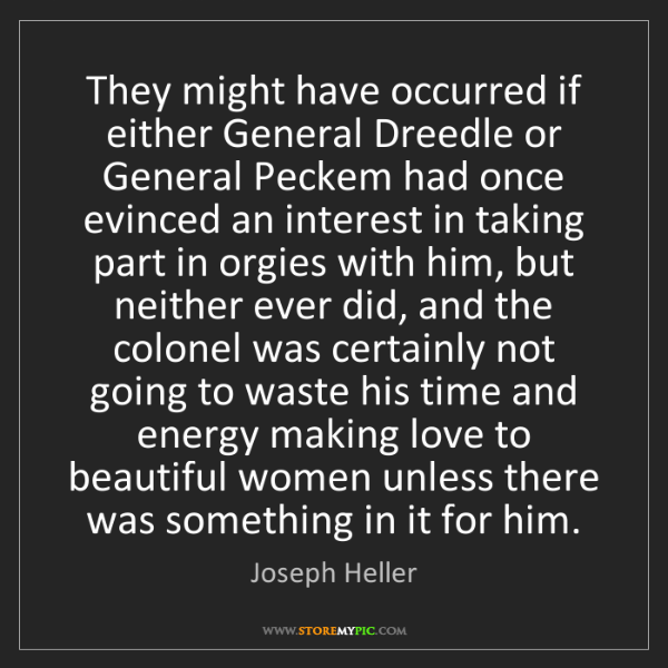 Joseph Heller: They might have occurred if either General Dreedle or...