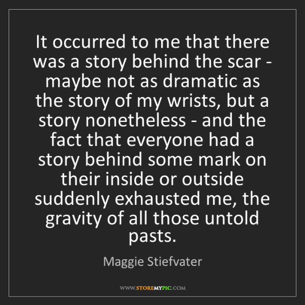 Maggie Stiefvater: It occurred to me that there was a story behind the scar...
