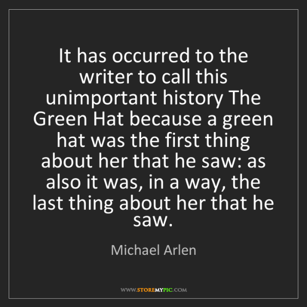 Michael Arlen: It has occurred to the writer to call this unimportant...