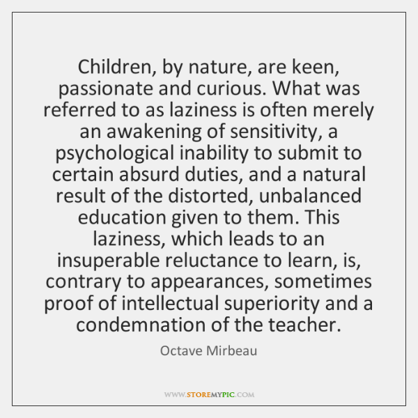 Children, by nature, are keen, passionate and curious. What was referred to ...