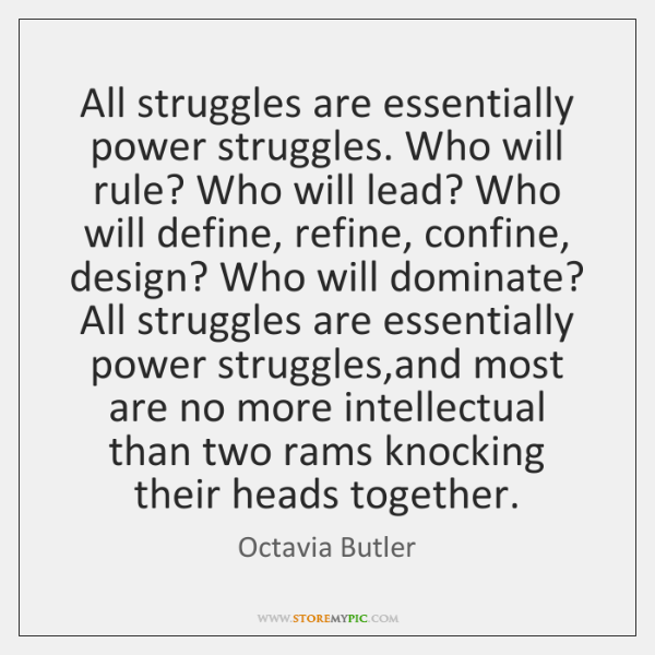All struggles are essentially power struggles. Who will rule? Who will lead? ...