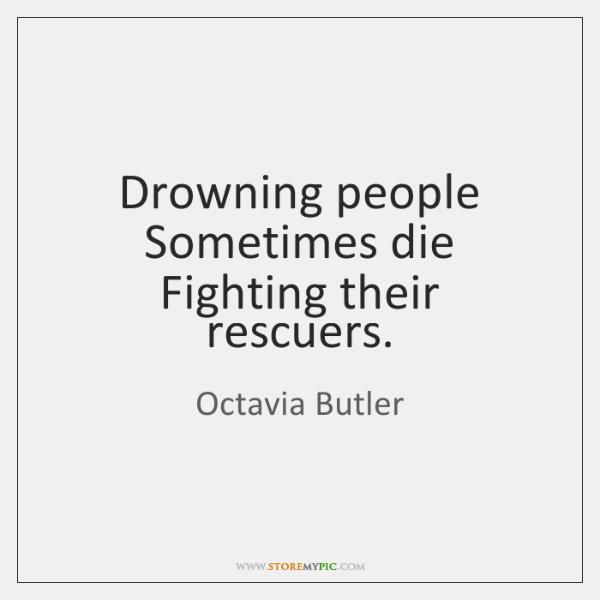 Drowning people Sometimes die Fighting their rescuers.