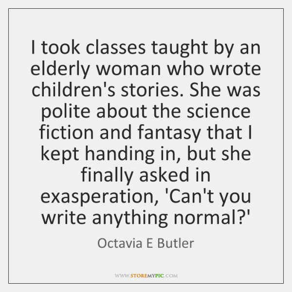 I took classes taught by an elderly woman who wrote children's stories. ...