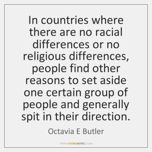 In countries where there are no racial differences or no religious differences, ...