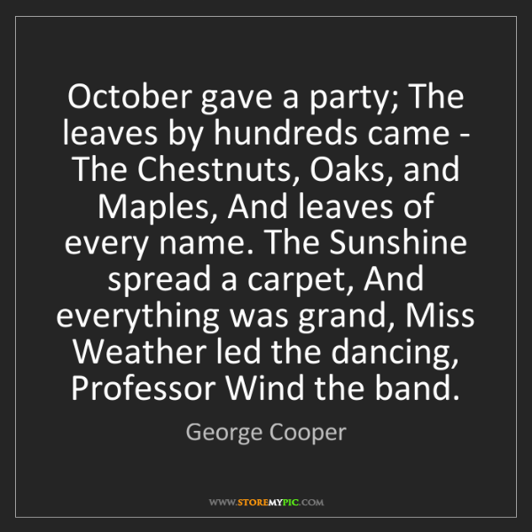 George Cooper: October gave a party; The leaves by hundreds came - The...
