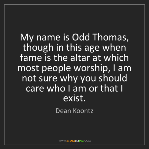 Dean Koontz: My name is Odd Thomas, though in this age when fame is...