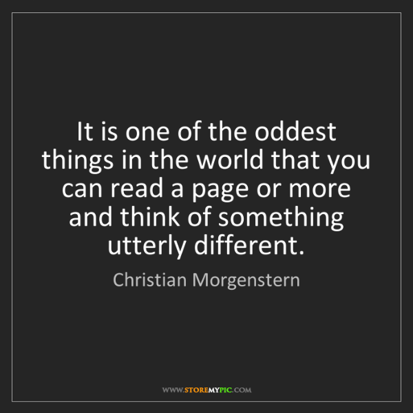 Christian Morgenstern: It is one of the oddest things in the world that you...