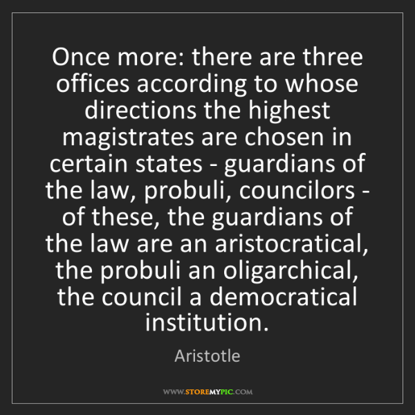 Aristotle: Once more: there are three offices according to whose...