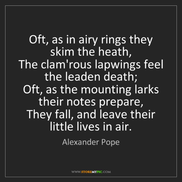 Alexander Pope: Oft, as in airy rings they skim the heath,   The clam'rous...