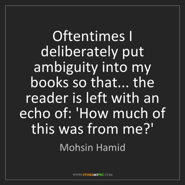 Mohsin Hamid: Oftentimes I deliberately put ambiguity into my books...