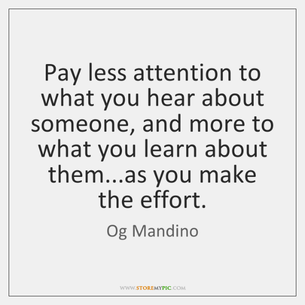 Pay less attention to what you hear about someone, and more to ...