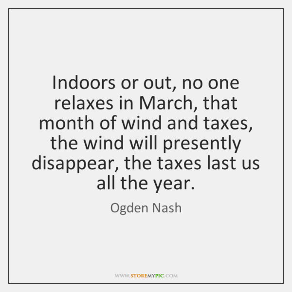 Indoors or out, no one relaxes in March, that month of wind ...