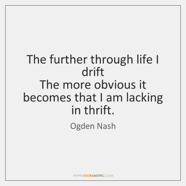 The further through life I drift   The more obvious it becomes that ...