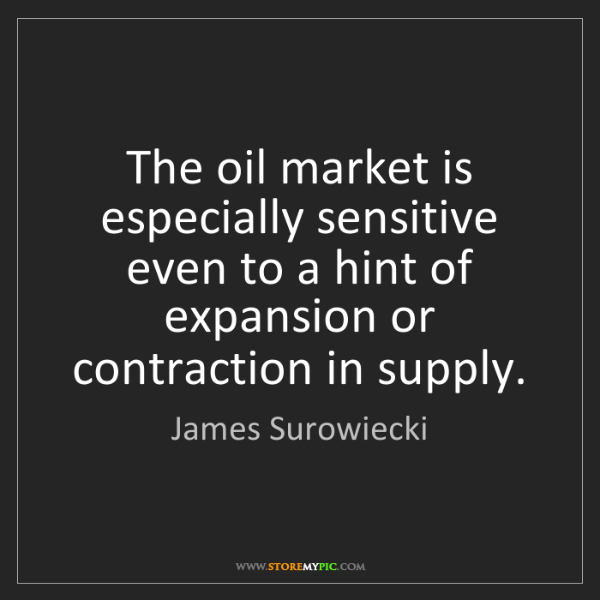 James Surowiecki: The oil market is especially sensitive even to a hint...