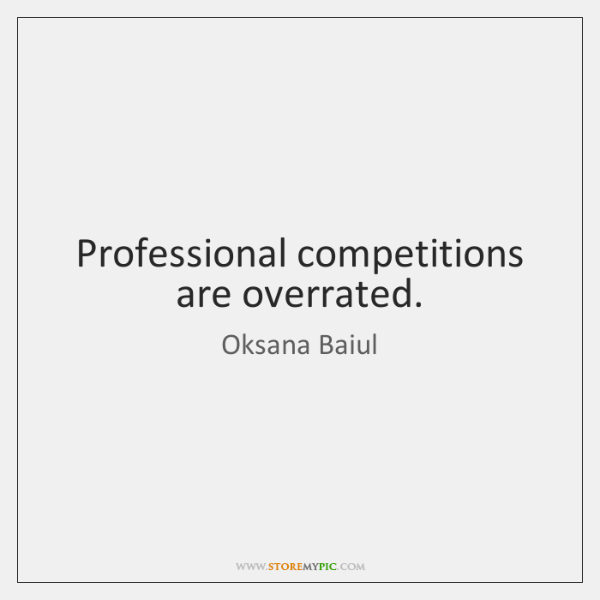 Professional competitions are overrated.