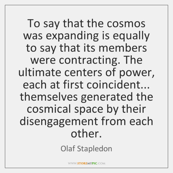 To say that the cosmos was expanding is equally to say that ...