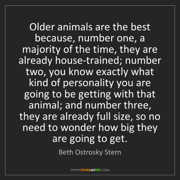 Beth Ostrosky Stern: Older animals are the best because, number one, a majority...