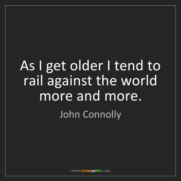 John Connolly: As I get older I tend to rail against the world more...