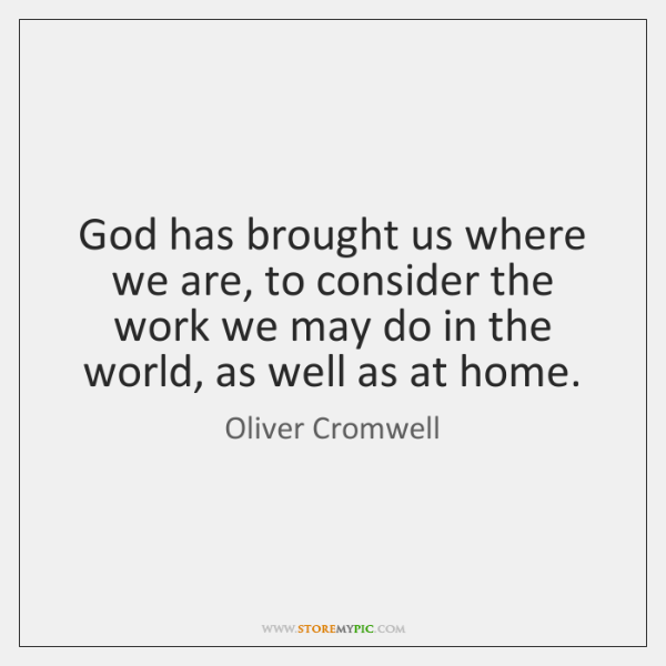 God has brought us where we are, to consider the work we ...