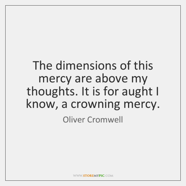 The dimensions of this mercy are above my thoughts. It is for ...