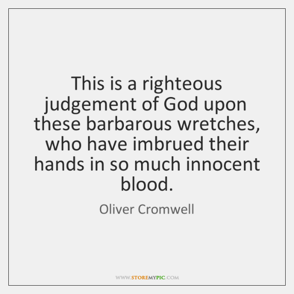 This is a righteous judgement of God upon these barbarous wretches, who ...