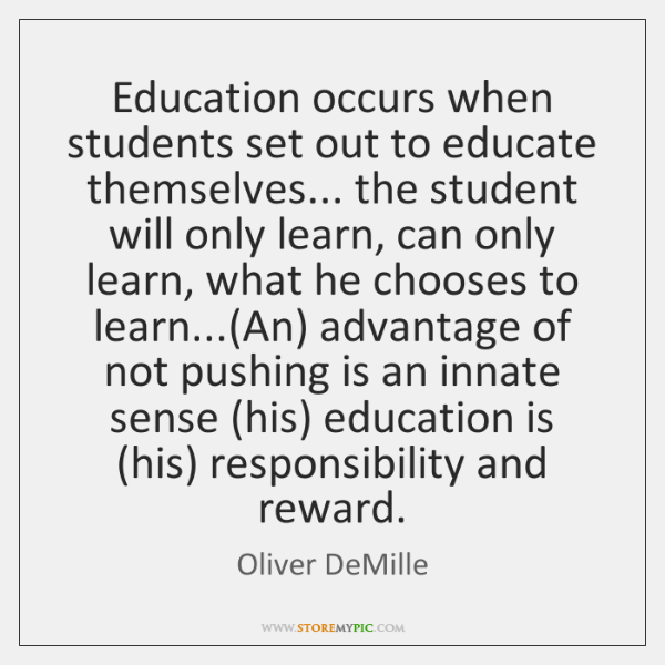 Education occurs when students set out to educate themselves... the student will ...