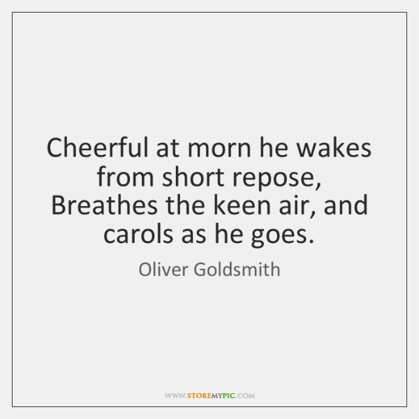 Cheerful at morn he wakes from short repose, Breathes the keen air, ...